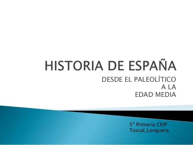 DESDE EL PALEOLÍTICO A LA EDAD MEDIA 5º Primaria CEIP Toscal_Longuera