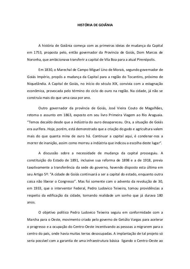 HISTÓRIA DE GOIÂNIAA história de Goiânia começa com as primeiras ideias de mudança da Capitalem 1753, proposta pelo, então...