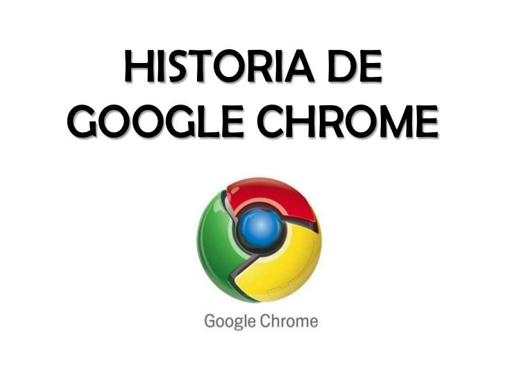 HISTORIA DEGOOGLE CHROME