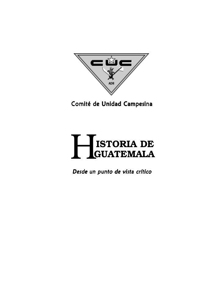 Q    Comité de Unidad Campesina    H       ISTORIA DE            GUATEMALA    Desde un punto de vista crítico