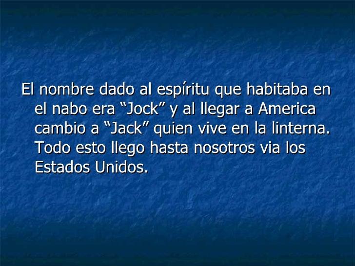 """<ul><li>El nombre dado al espíritu que habitaba en el nabo era """"Jock"""" y al llegar a America cambio a """"Jack"""" quien vive en ..."""