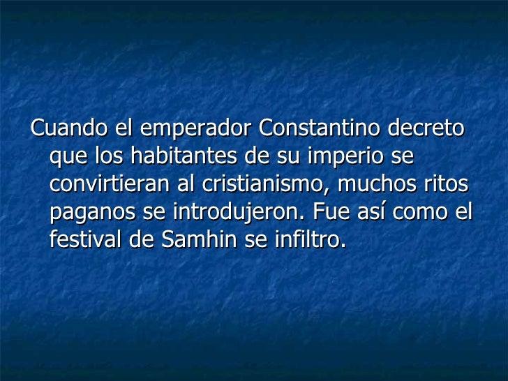<ul><li>Cuando el emperador Constantino decreto que los habitantes de su imperio se convirtieran al cristianismo, muchos r...