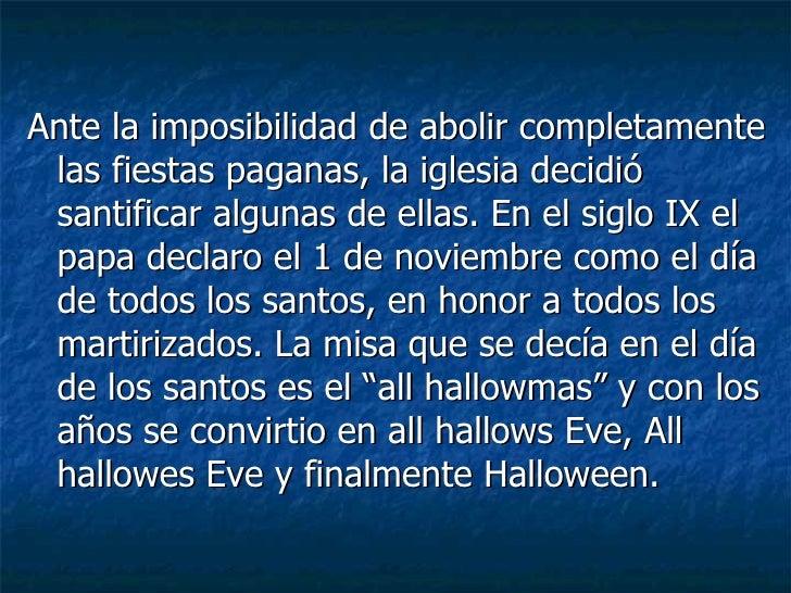<ul><li>Ante la imposibilidad de abolir completamente las fiestas paganas, la iglesia decidió santificar algunas de ellas....