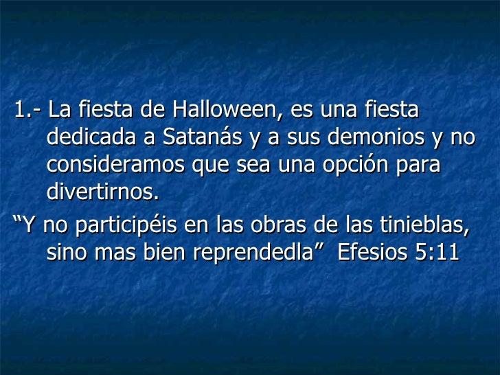 <ul><li>1.- La fiesta de Halloween, es una fiesta dedicada a Satanás y a sus demonios y no consideramos que sea una opción...
