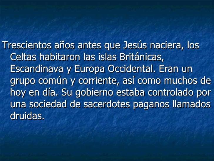 <ul><li>Trescientos años antes que Jesús naciera, los Celtas habitaron las islas Británicas, Escandinava y Europa Occident...