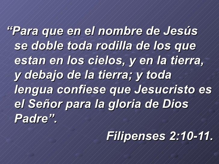 """<ul><li>"""" Para que en el nombre de Jesús se doble toda rodilla de los que estan en los cielos, y en la tierra, y debajo de..."""