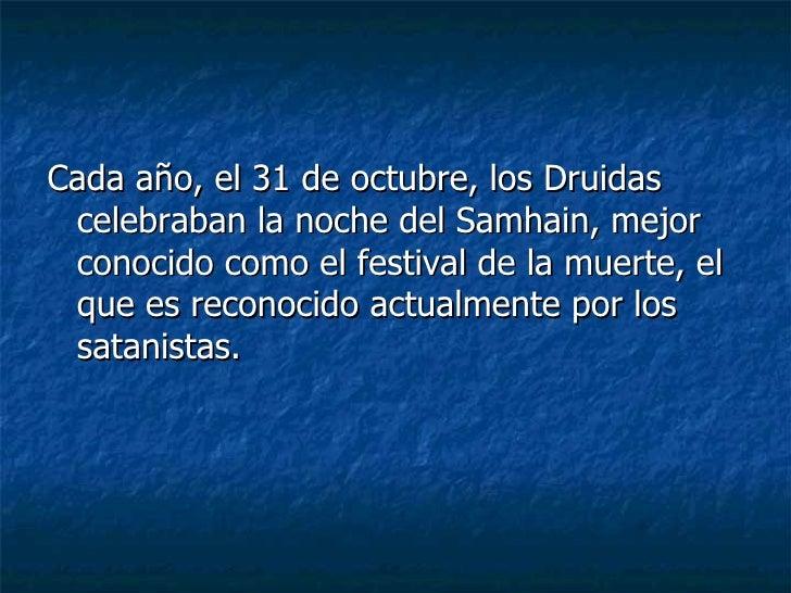<ul><li>Cada año, el 31 de octubre, los Druidas celebraban la noche del Samhain, mejor conocido como el festival de la mue...