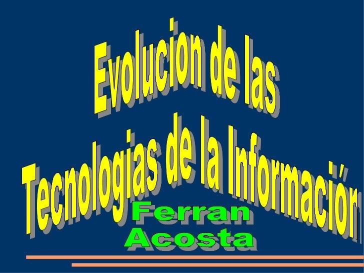 Evolucion de las Tecnologias de la Información Ferran Acosta