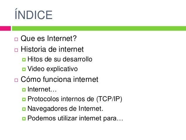 HISTORIA DE INTERNETLa historia del desarrollo de Internet está ligada al de las tecnologías de lacomunicación entre orden...