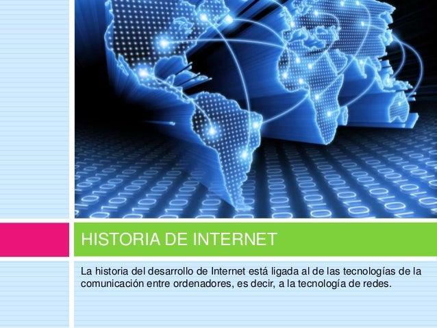 HITOS DE SU DESARROLLO1965   Primera conexión entre dos ordenadores remotos (WAN), a cargo de Lawrence Pobertes, entre    ...