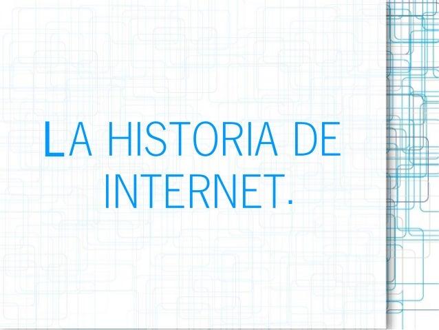 LA HISTORIA DE INTERNET.