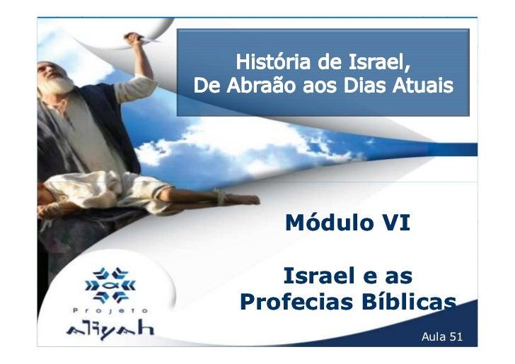 Módulo VI   Israel e asProfecias Bíblicas               Aula 51