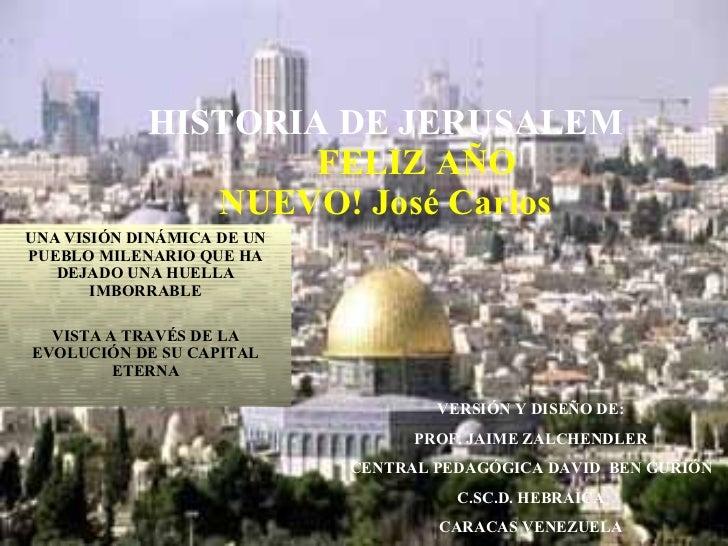 HISTORIA DE JERUSALEM   FELIZ AÑO  NUEVO! José Carlos UNA VISIÓN DINÁMICA DE UN PUEBLO MILENARIO QUE HA DEJADO UNA HUELLA ...