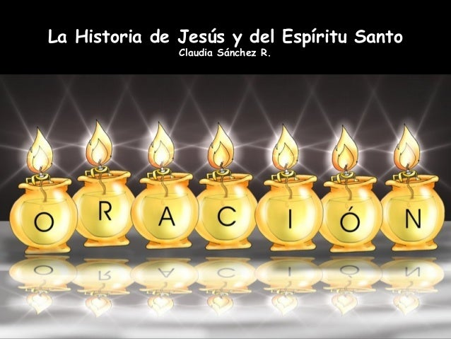 La Historia de Jesús y del Espíritu Santo Claudia Sánchez R.