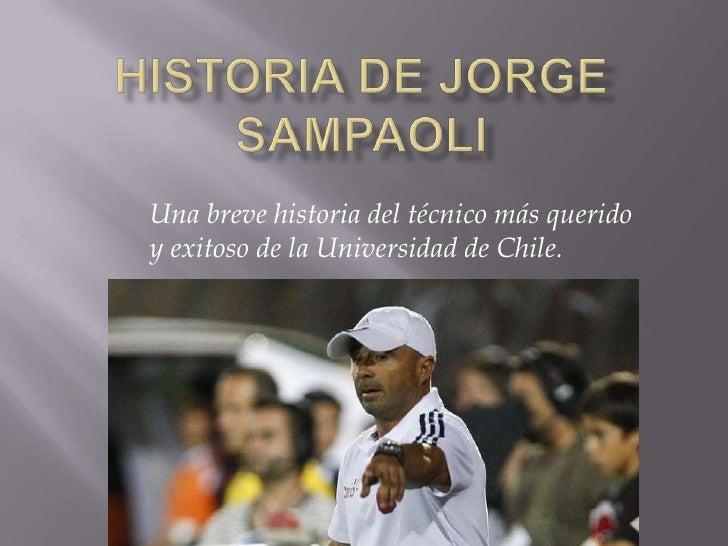 Una breve historia del técnico más queridoy exitoso de la Universidad de Chile.