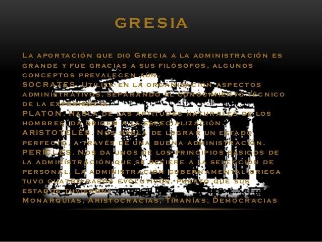 La apo r ta c ió n que dio Grec ia a la adm in is tr a c ió n es gra n d e y fue grac ia s a sus filó so fos , alg un o s ...