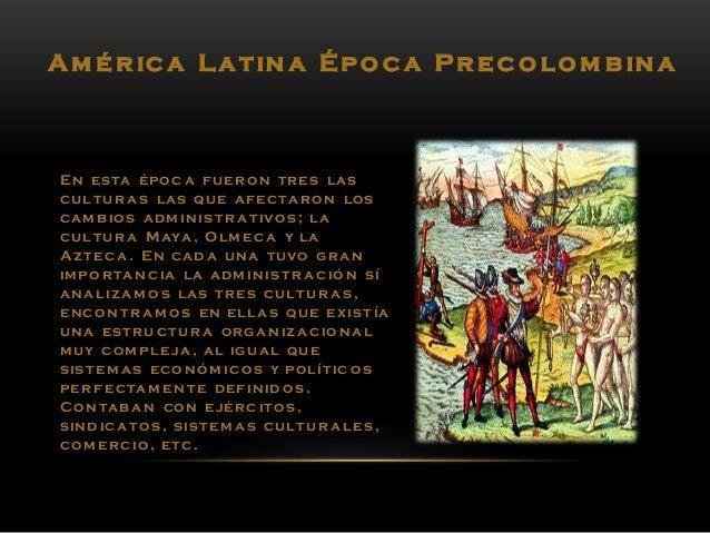 En esta épo c a fuer o n tres las cultu r a s las que afectar o n los cam b io s adm in istr a tivo s; la cultu r a Maya, ...