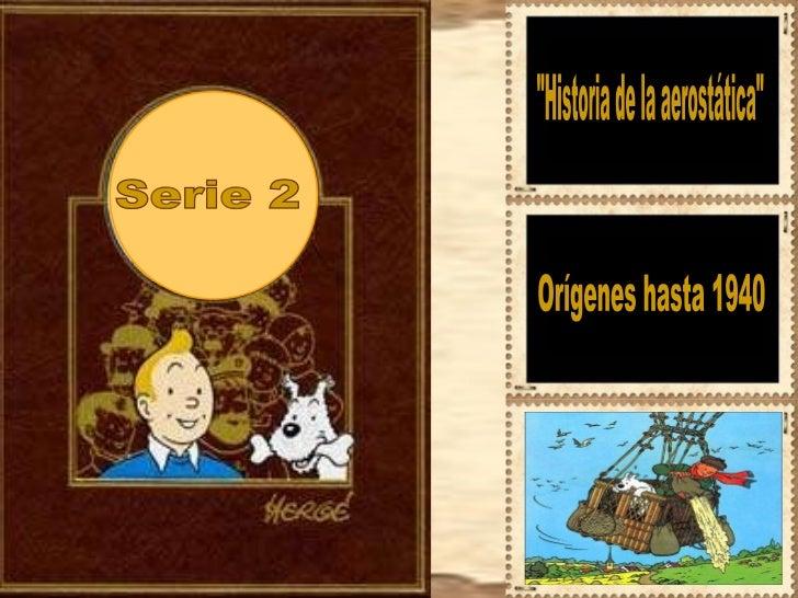 """Serie 2 """"Historia de la aerostática"""" Orígenes hasta 1940"""