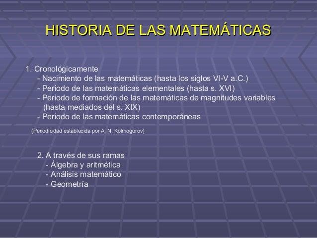 HISTORIA DE LAS MATEMÁTICASHISTORIA DE LAS MATEMÁTICAS 1. Cronológicamente - Nacimiento de las matemáticas (hasta los sigl...