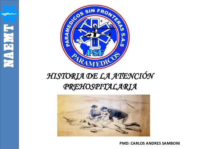HISTORIA DE LA ATENCIÓN PREHOSPITALARIA  PMD: CARLOS ANDRES SAMBONI