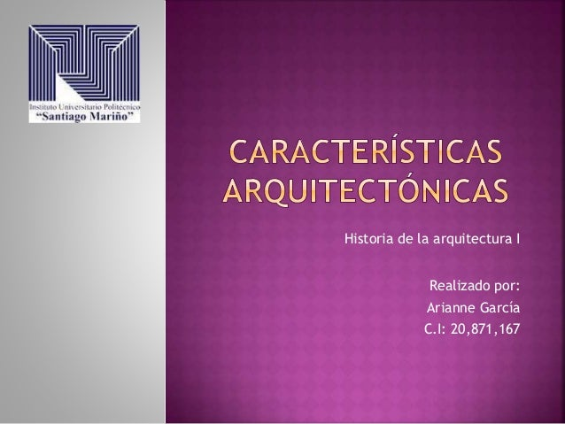 Historia de la arquitectura I Realizado por: Arianne García C.I: 20,871,167