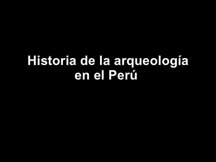 Historia de la arqueología en el Perú