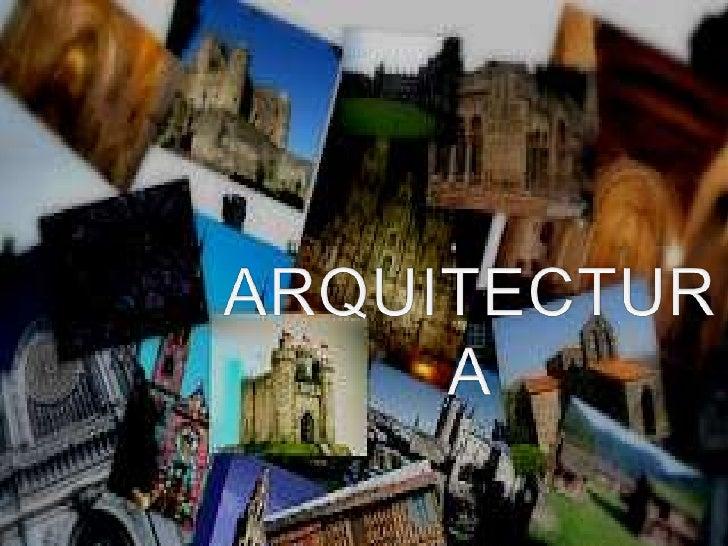  Arte y técnica de proyectar y  diseñar estructuras y espacios que      forman el entorno humano. La palabra proviene de...