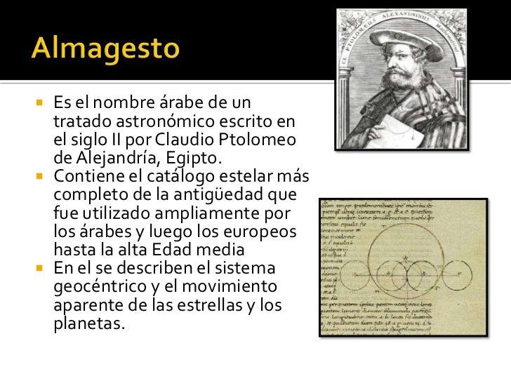  Es el nombre árabe de un  tratado astronómico escrito en  el siglo II por Claudio Ptolomeo  de Alejandría, Egipto. Cont...