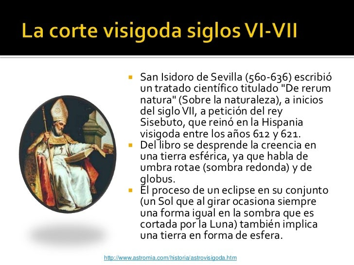 "    San Isidoro de Sevilla (560-636) escribió             un tratado científico titulado ""De rerum             natura"" (S..."