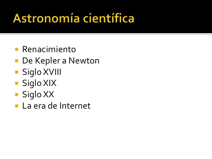    Renacimiento   De Kepler a Newton   Siglo XVIII   Siglo XIX   Siglo XX   La era de Internet