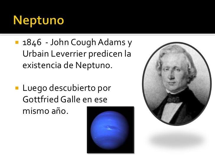    1846 - John Cough Adams y    Urbain Leverrier predicen la    existencia de Neptuno.   Luego descubierto por    Gottfr...