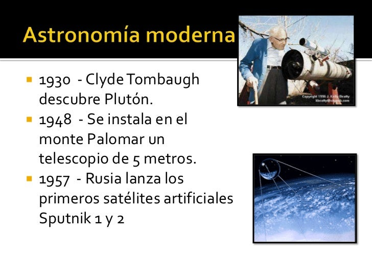    1930 - Clyde Tombaugh    descubre Plutón.   1948 - Se instala en el    monte Palomar un    telescopio de 5 metros.  ...
