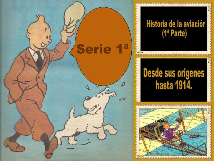 Desde sus orígenes  hasta 1914. Historia de la aviación  (1ª Parte) Serie 1ª