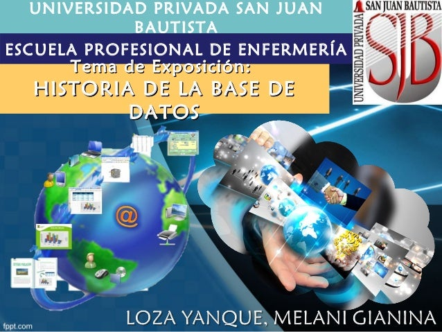 UNIVERSIDAD PRIVADA SAN JUAN BAUTISTA ESCUELA PROFESIONAL DE ENFERMERÍA Tema de Exposición:Tema de Exposición: HISTORIA DE...