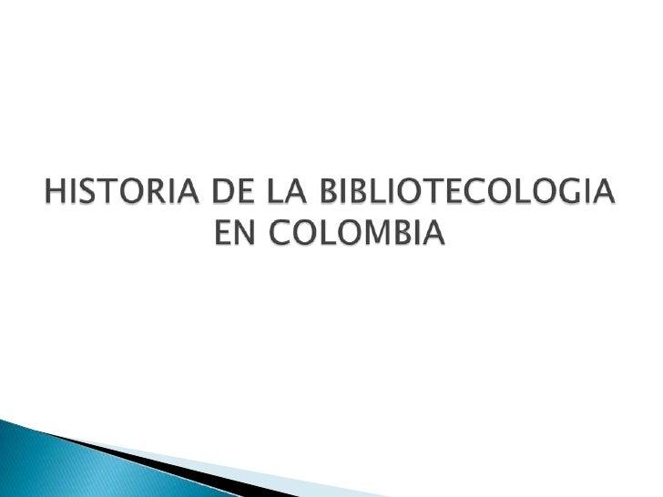 HISTORIA DE LA BIBLIOTECOLOGIA EN COLOMBIA<br />