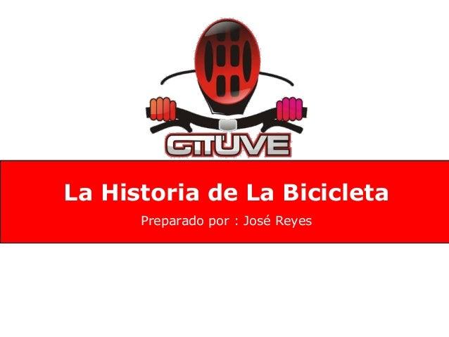 La Historia de La Bicicleta  Preparado por : José Reyes