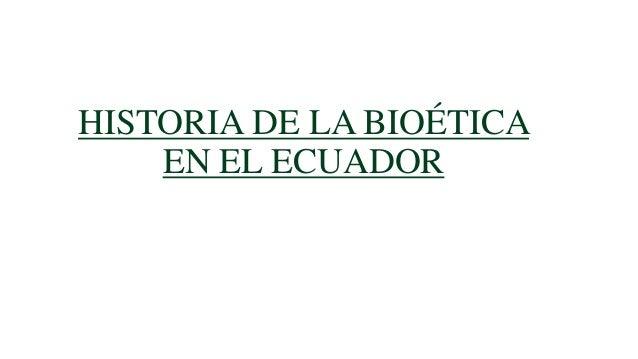 HISTORIA DE LA BIOÉTICA EN EL ECUADOR