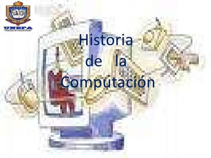 Historia de   laComputación<br />