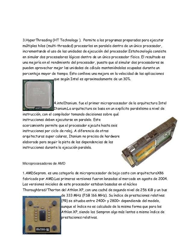3.HyperThreading (HT Technology ). Permite a los programas preparados para ejecutarmúltiples hilos (multi-threaded) proces...