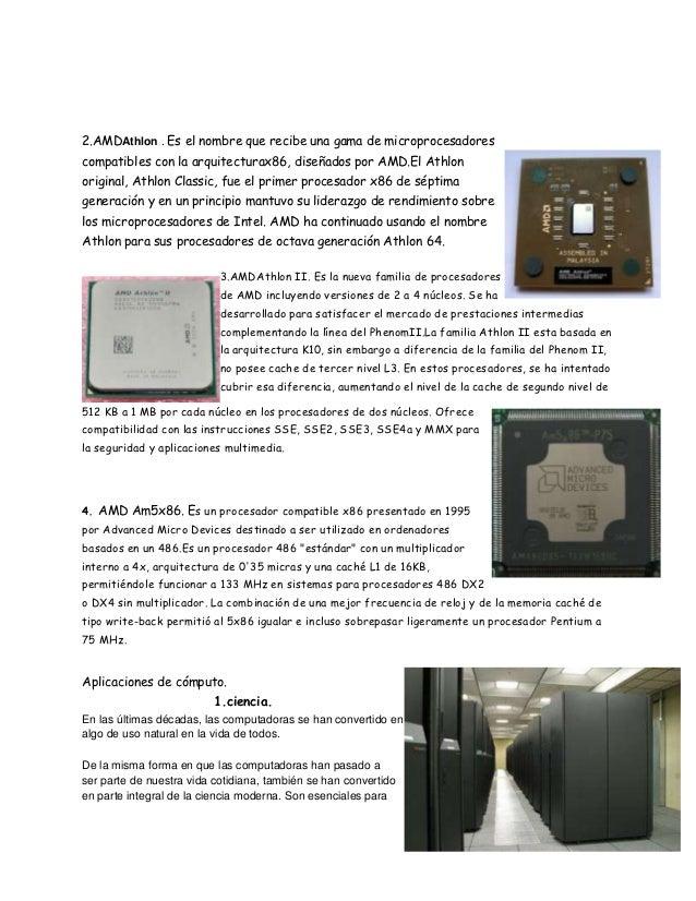 2.AMDAthlon . Es el nombre que recibe una gama de microprocesadorescompatibles con la arquitecturax86, diseñados por AMD.E...