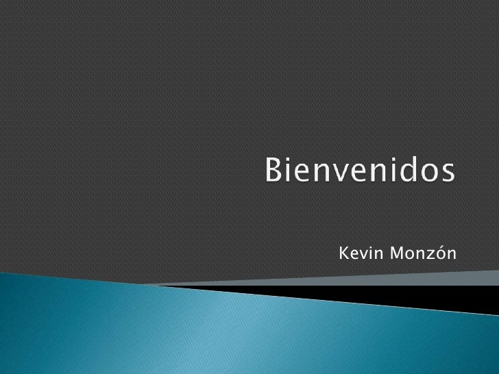 Bienvenidos<br />Kevin Monzón<br />