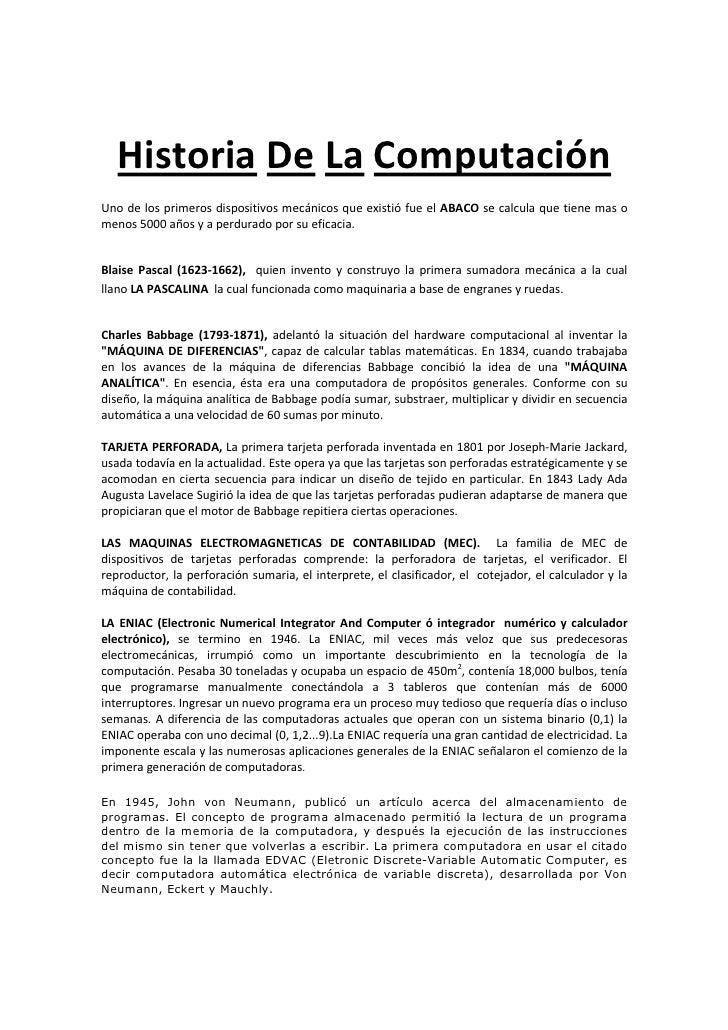 Historia De La ComputaciónUno de los primeros dispositivos mecánicos que existió fue el ABACO se calcula que tiene mas ome...