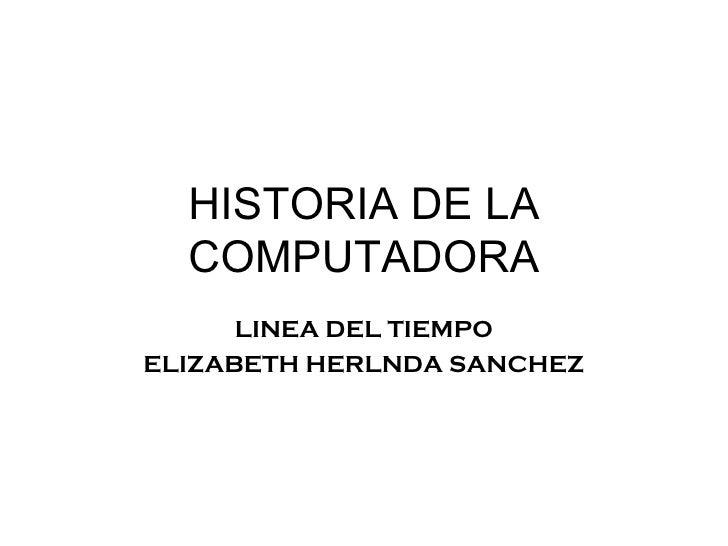 HISTORIA DE LA COMPUTADORA LINEA DEL TIEMPO ELIZABETH HERLNDA SANCHEZ