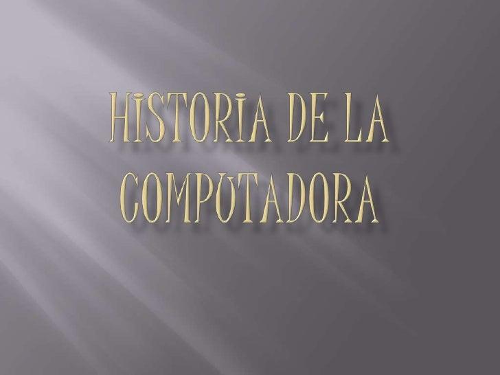 HISTORIA DE LA COMPUTADORA <br />