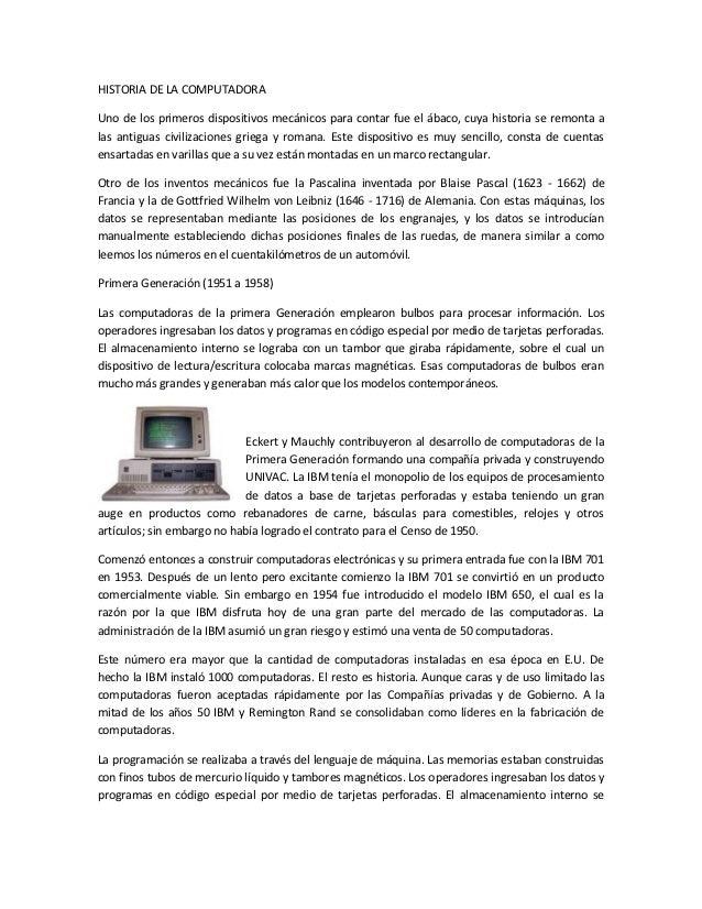 HISTORIA DE LA COMPUTADORAUno de los primeros dispositivos mecánicos para contar fue el ábaco, cuya historia se remonta al...
