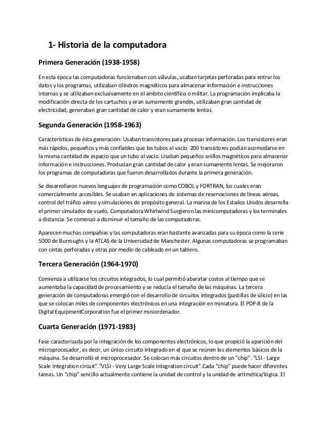 1- Historia de la computadoraPrimera Generación (1938-1958)En esta época las computadoras funcionaban con válvulas, usaban...