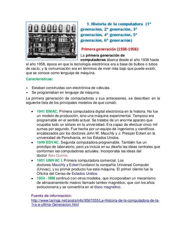 1. Historia de la computadora (1ªgeneración, 2ª generación, 3ªgeneración, 4ª generación, 5ªgeneración, 6ª generación)Prime...