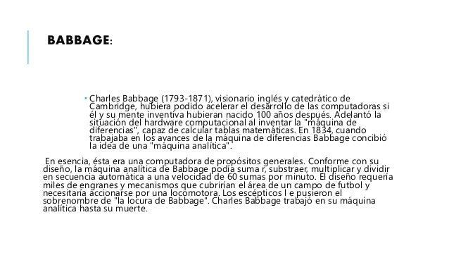 Los trazos detallados de Babbage describían las características incorporadas ahora en la moderna computadora electrónica. ...