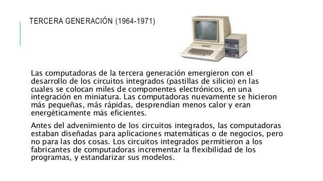 CUARTA GENERACIÓN (1971 A LA FECHA) Microprocesador, Chips de memoria, Micro miniaturización: Dos mejoras en la tecnología...