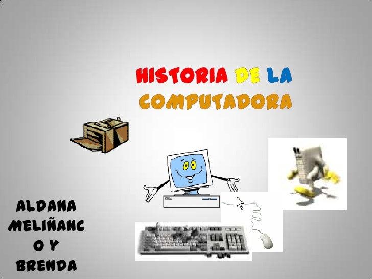 HistoriaDelaComputadora<br />Aldana Meliñanco y Brenda Ruiz<br />